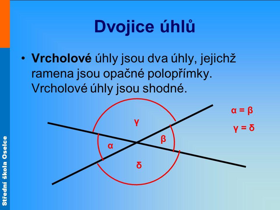 Dvojice úhlů Vrcholové úhly jsou dva úhly, jejichž ramena jsou opačné polopřímky. Vrcholové úhly jsou shodné.
