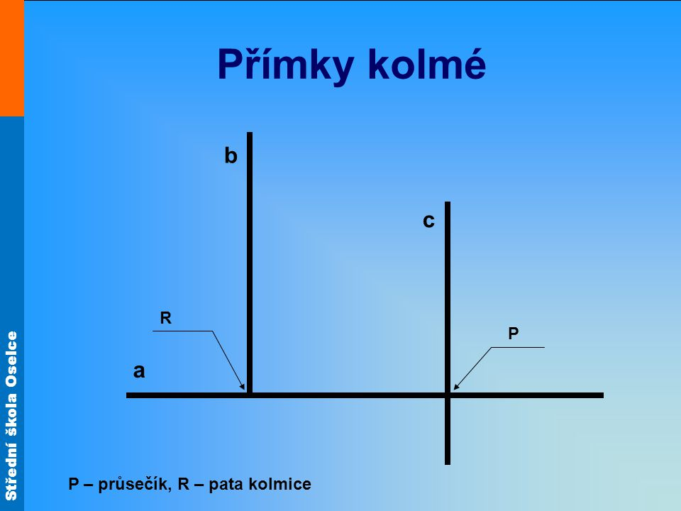 Přímky kolmé b c R P a P – průsečík, R – pata kolmice