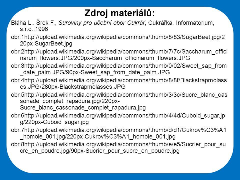 Zdroj materiálů: Bláha L.. Šrek F., Suroviny pro učební obor Cukrář, Cukrářka, Informatorium, s.r.o.,1996.