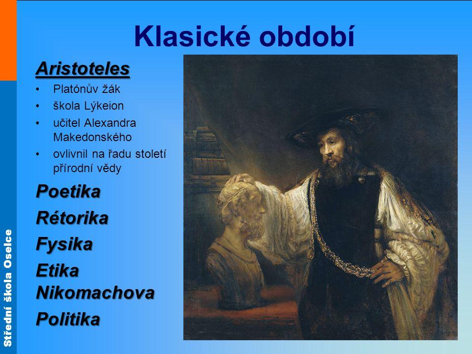 Klasické období Aristoteles Poetika Rétorika Fysika Etika Nikomachova