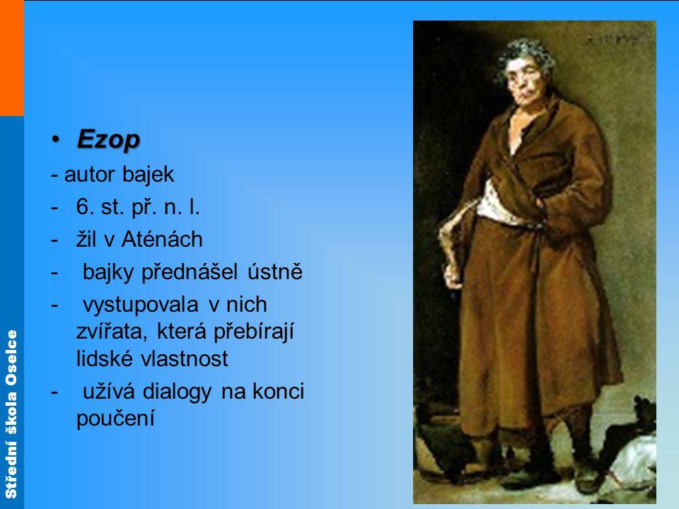 Ezop - autor bajek 6. st. př. n. l. žil v Aténách
