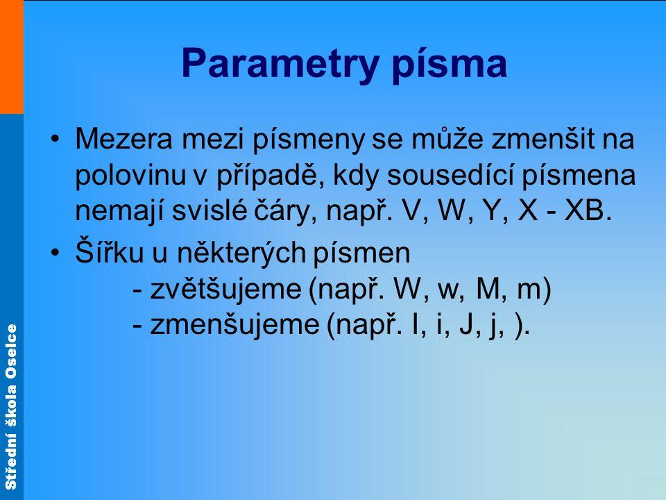 Parametry písma Mezera mezi písmeny se může zmenšit na polovinu v případě, kdy sousedící písmena nemají svislé čáry, např. V, W, Y, X - XB.