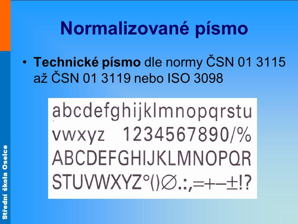 Normalizované písmo Technické písmo dle normy ČSN 01 3115 až ČSN 01 3119 nebo ISO 3098