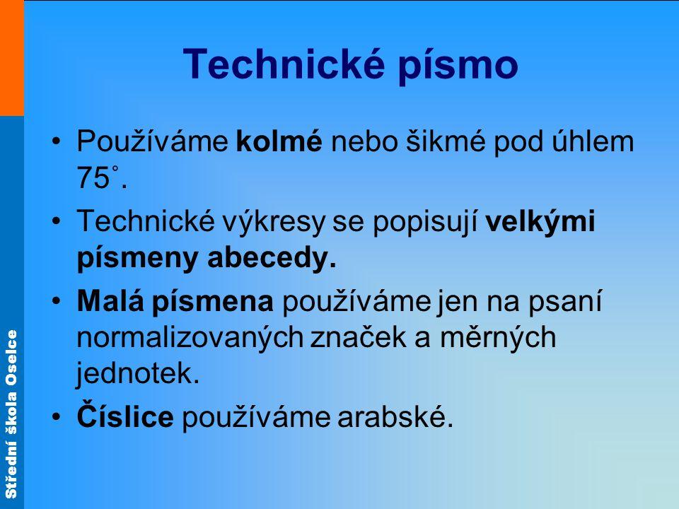 Technické písmo Používáme kolmé nebo šikmé pod úhlem 75˚.