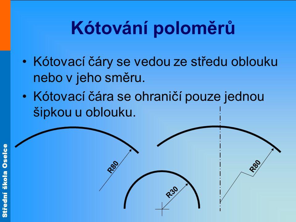 Kótování poloměrů Kótovací čáry se vedou ze středu oblouku nebo v jeho směru. Kótovací čára se ohraničí pouze jednou šipkou u oblouku.
