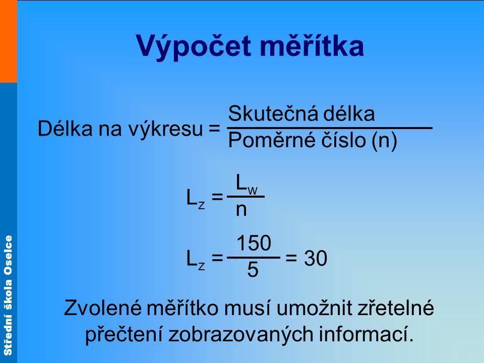 Výpočet měřítka Skutečná délka Délka na výkresu = Poměrné číslo (n) Lw