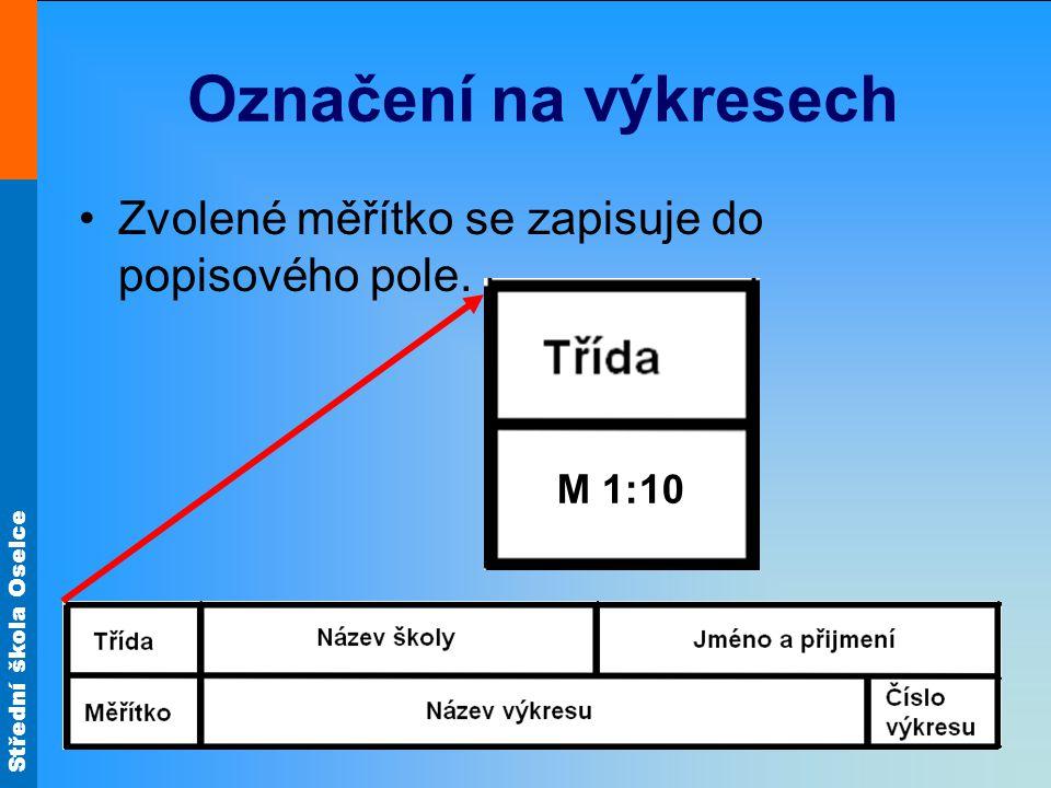 Označení na výkresech Zvolené měřítko se zapisuje do popisového pole.