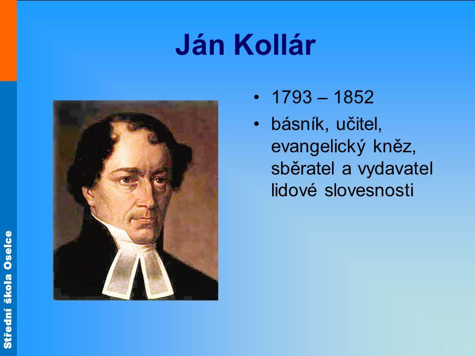 Ján Kollár 1793 – 1852 básník, učitel, evangelický kněz, sběratel a vydavatel lidové slovesnosti