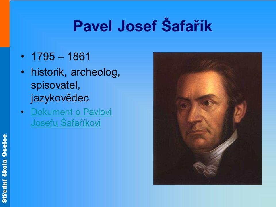 Pavel Josef Šafařík 1795 – 1861. historik, archeolog, spisovatel, jazykovědec.