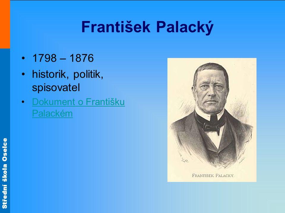 František Palacký 1798 – 1876 historik, politik, spisovatel