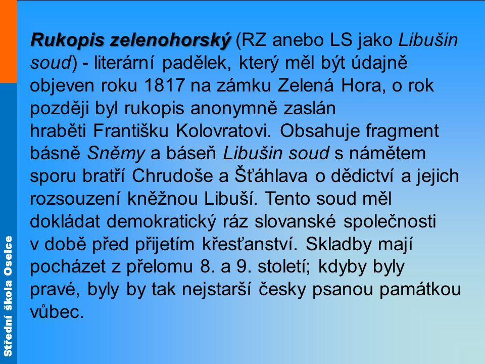 Rukopis zelenohorský (RZ anebo LS jako Libušin soud) - literární padělek, který měl být údajně objeven roku 1817 na zámku Zelená Hora, o rok později byl rukopis anonymně zaslán hraběti Františku Kolovratovi.