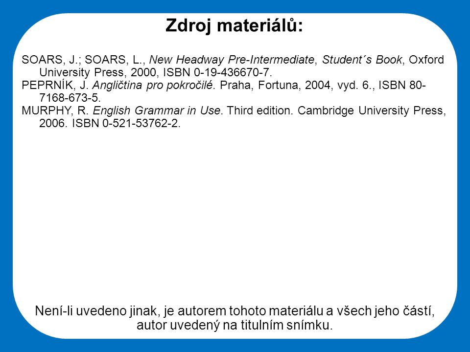 Zdroj materiálů: SOARS, J.; SOARS, L., New Headway Pre-Intermediate, Student´s Book, Oxford University Press, 2000, ISBN 0-19-436670-7.