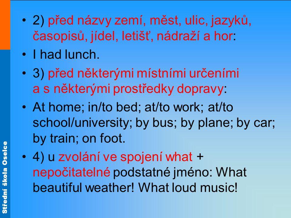 2) před názvy zemí, měst, ulic, jazyků, časopisů, jídel, letišť, nádraží a hor: