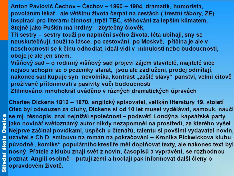Anton Pavlovič Čechov – Čechov – 1860 – 1904, dramatik, humorista, povoláním lékař, ale většinu života čerpal na cestách ( trestní tábory, ZE) inspiraci pro literární činnost ,trpěl TBC, stěhování za lepším klimatem,