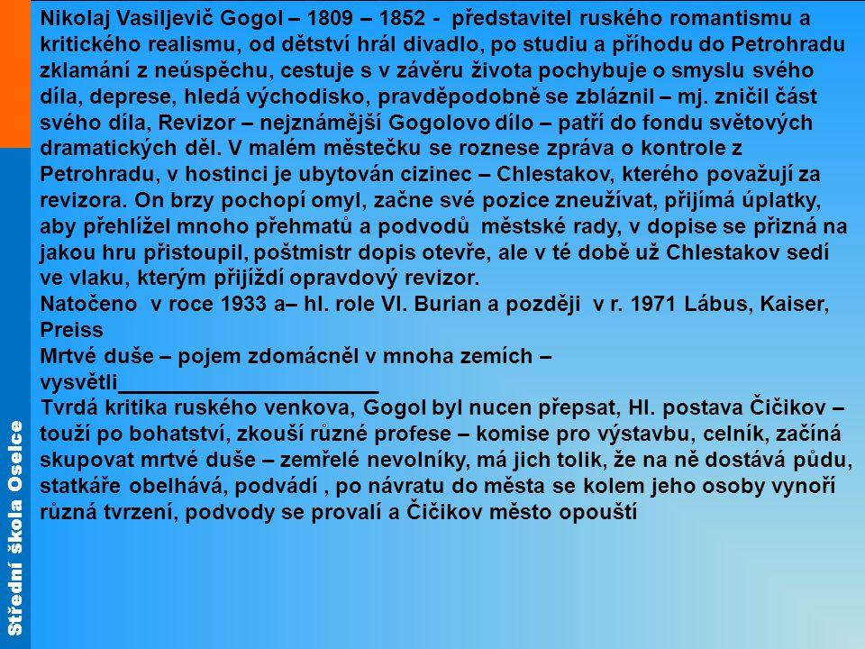 Nikolaj Vasiljevič Gogol – 1809 – 1852 - představitel ruského romantismu a