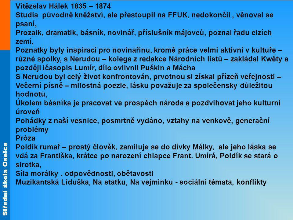 Vítězslav Hálek 1835 – 1874 Studia původně kněžství, ale přestoupil na FFUK, nedokončil , věnoval se psaní,