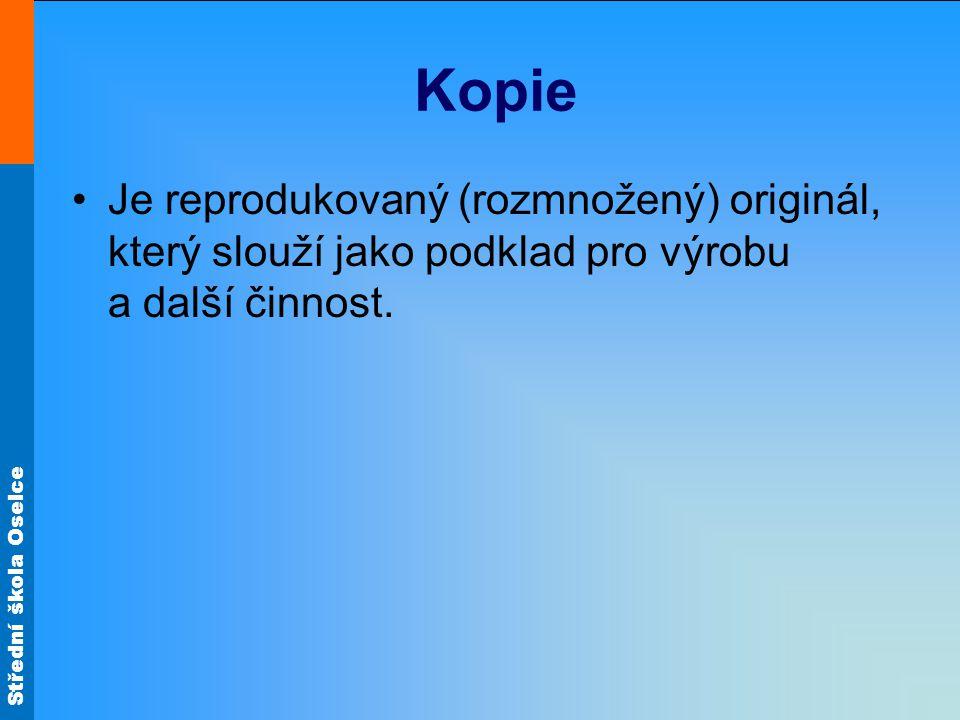 Kopie Je reprodukovaný (rozmnožený) originál, který slouží jako podklad pro výrobu a další činnost.