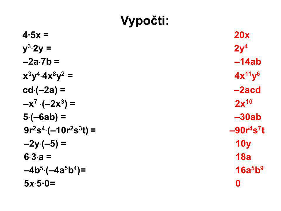 Vypočti: 4·5x = 20x 2y4 –14ab 4x11y6 –2acd 2x10 –30ab –90r4s7t 10y 18a