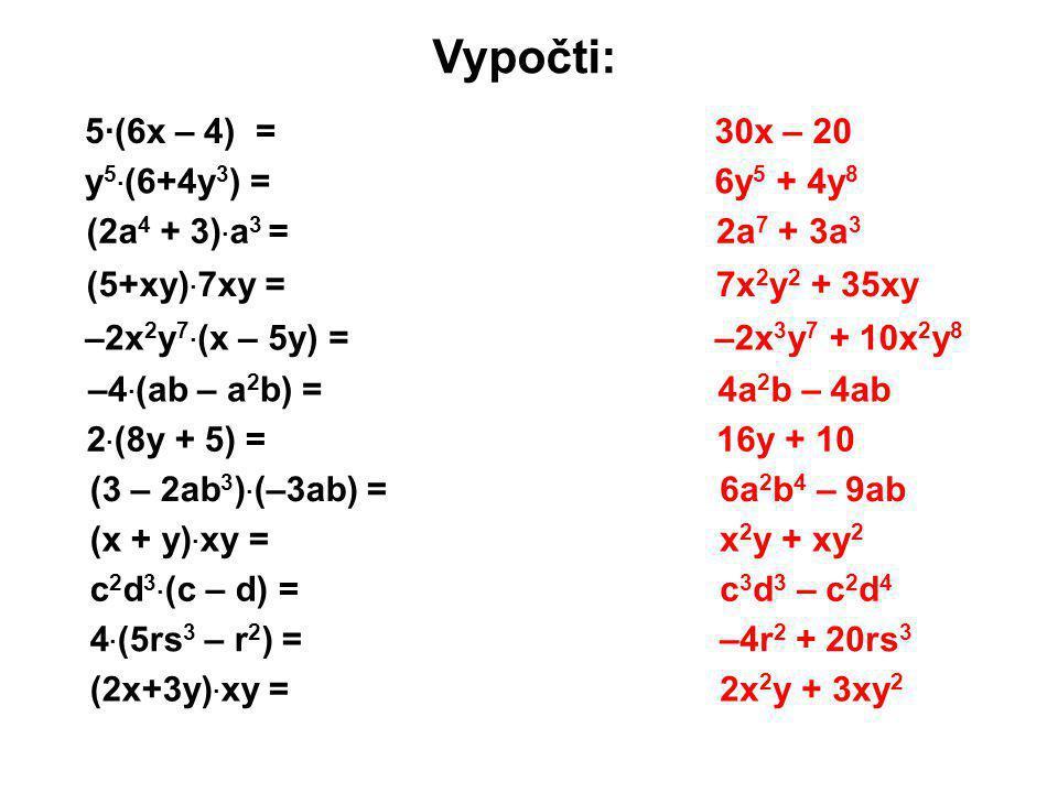 Vypočti: 5·(6x – 4) = 30x – 20 6y5 + 4y8 2a7 + 3a3 7x2y2 + 35xy