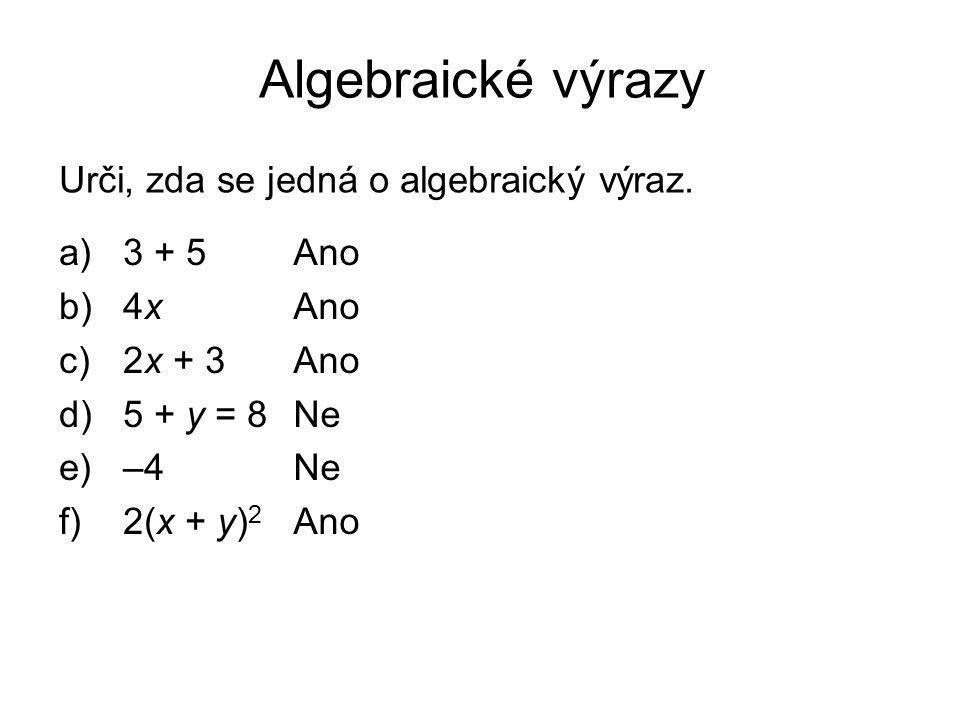 Algebraické výrazy Urči, zda se jedná o algebraický výraz. 3 + 5 4x
