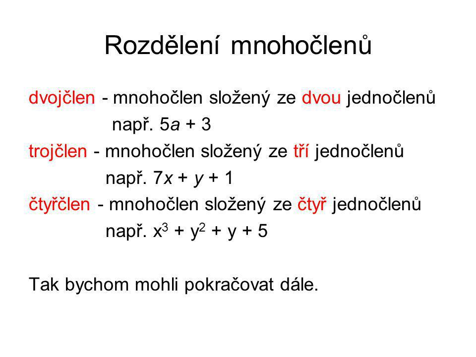 Rozdělení mnohočlenů dvojčlen - mnohočlen složený ze dvou jednočlenů