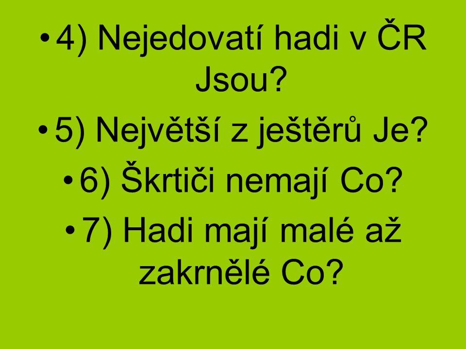 4) Nejedovatí hadi v ČR Jsou 5) Největší z ještěrů Je