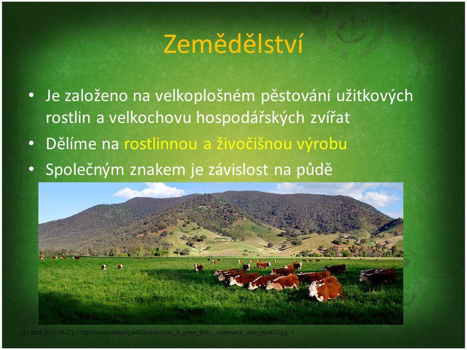 Zemědělství Je založeno na velkoplošném pěstování užitkových rostlin a velkochovu hospodářských zvířat.
