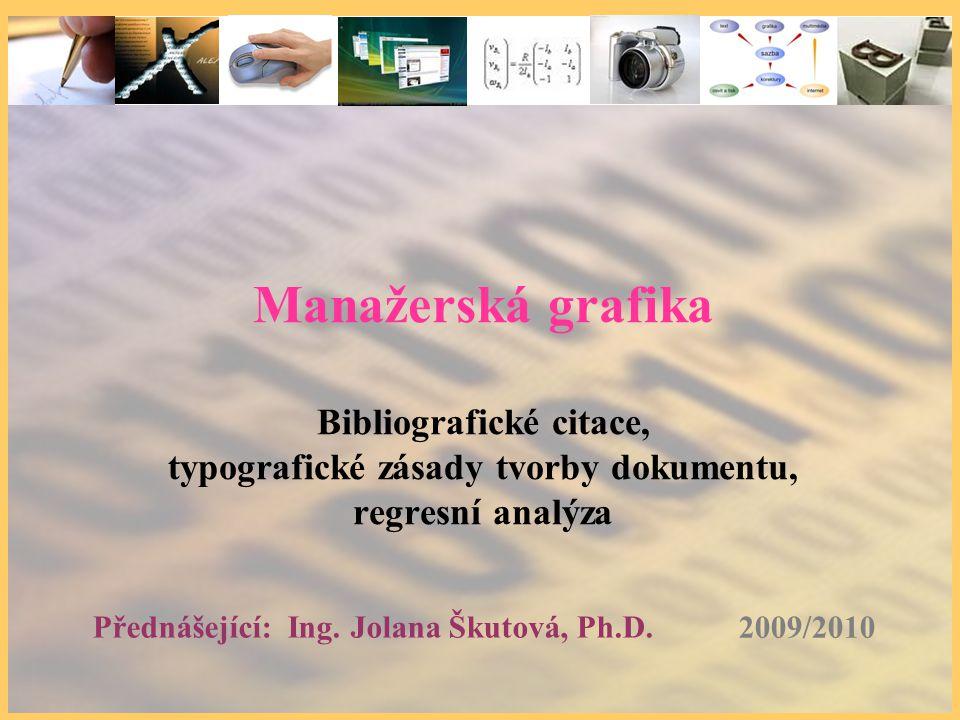 Manažerská grafika Bibliografické citace, typografické zásady tvorby dokumentu, regresní analýza