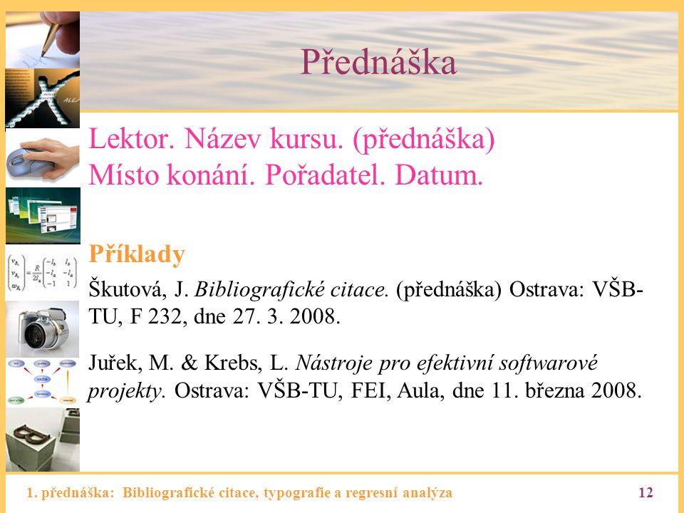 Přednáška Lektor. Název kursu. (přednáška) Místo konání. Pořadatel. Datum. Příklady.