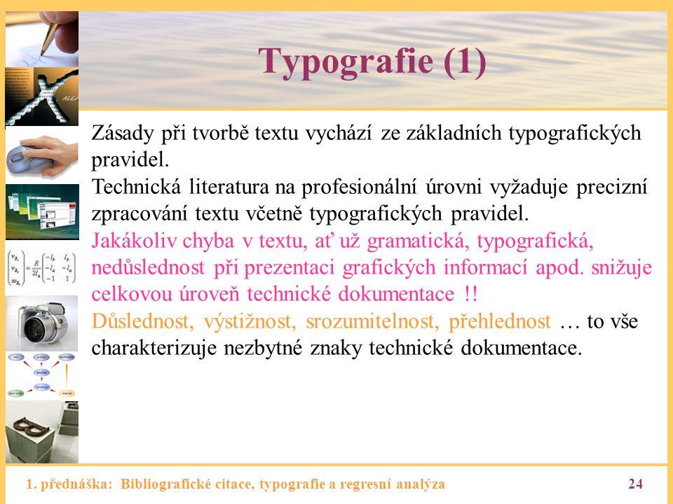 Typografie (1) Zásady při tvorbě textu vychází ze základních typografických pravidel.