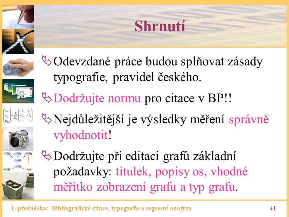 Shrnutí Odevzdané práce budou splňovat zásady typografie, pravidel českého. Dodržujte normu pro citace v BP!!