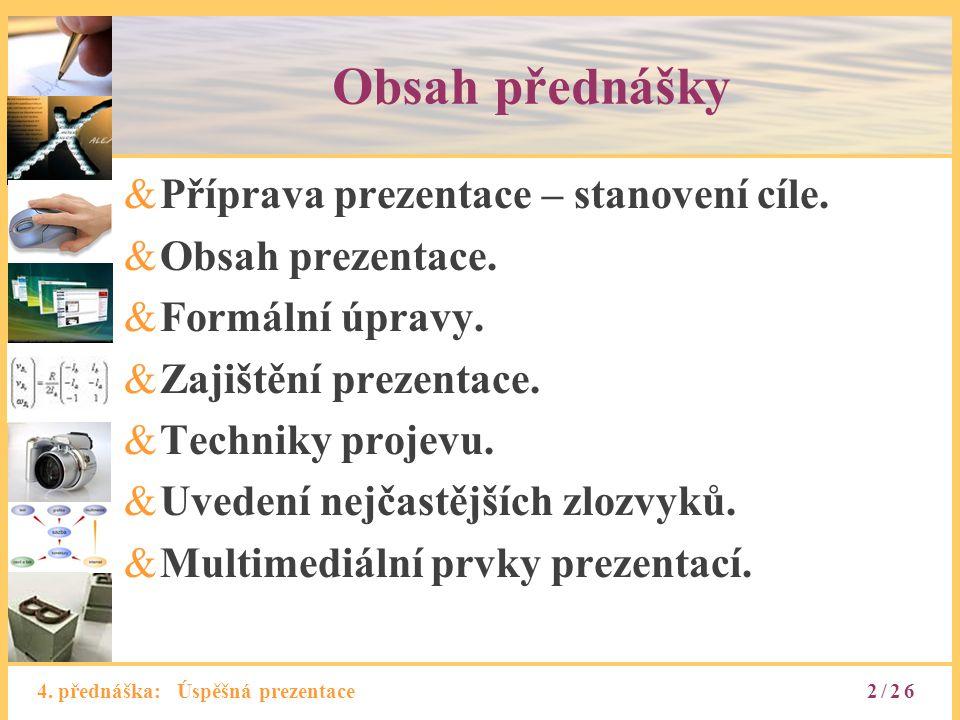 Obsah přednášky Příprava prezentace – stanovení cíle.