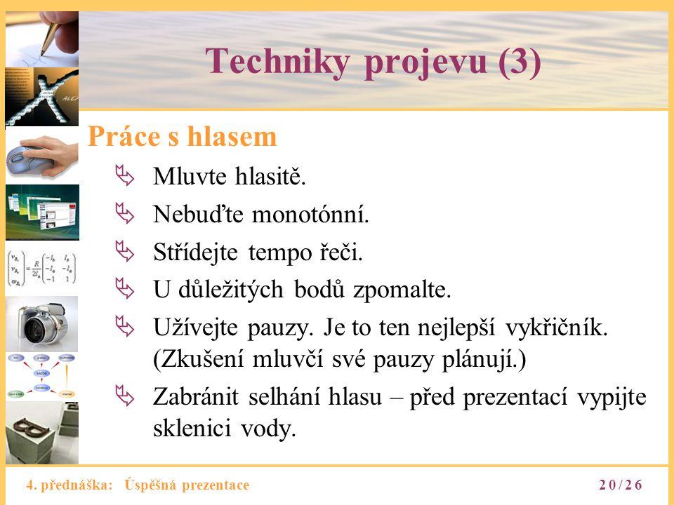 Techniky projevu (3) Práce s hlasem Mluvte hlasitě. Nebuďte monotónní.