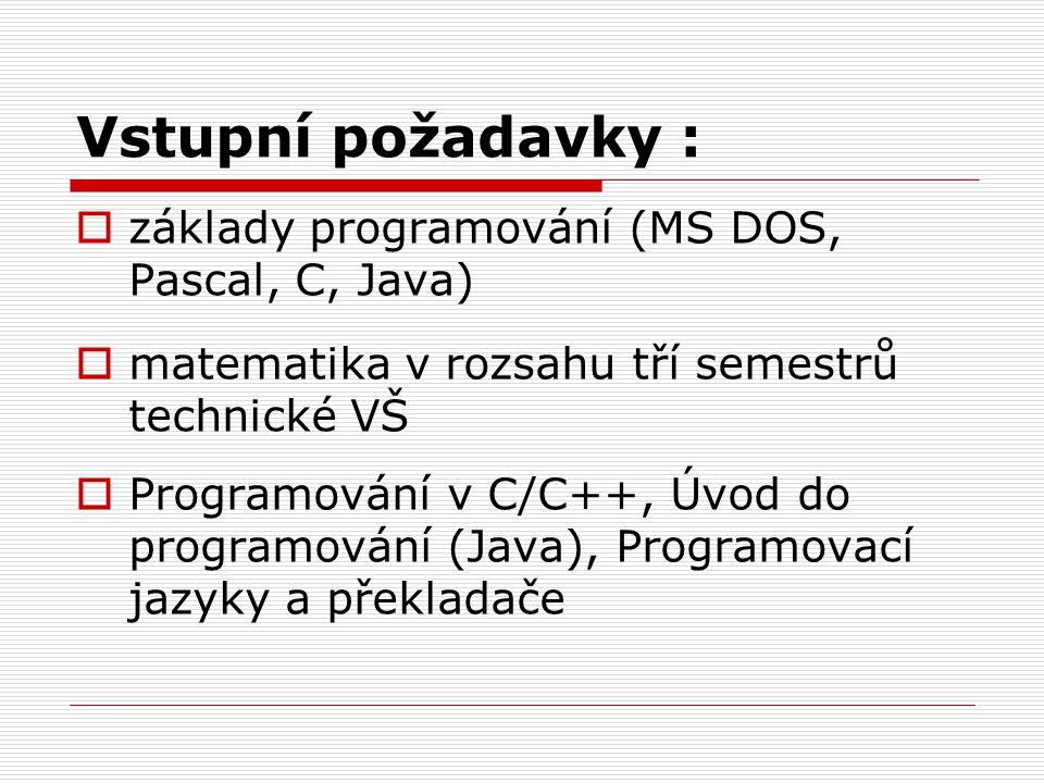 Vstupní požadavky : základy programování (MS DOS, Pascal, C, Java)