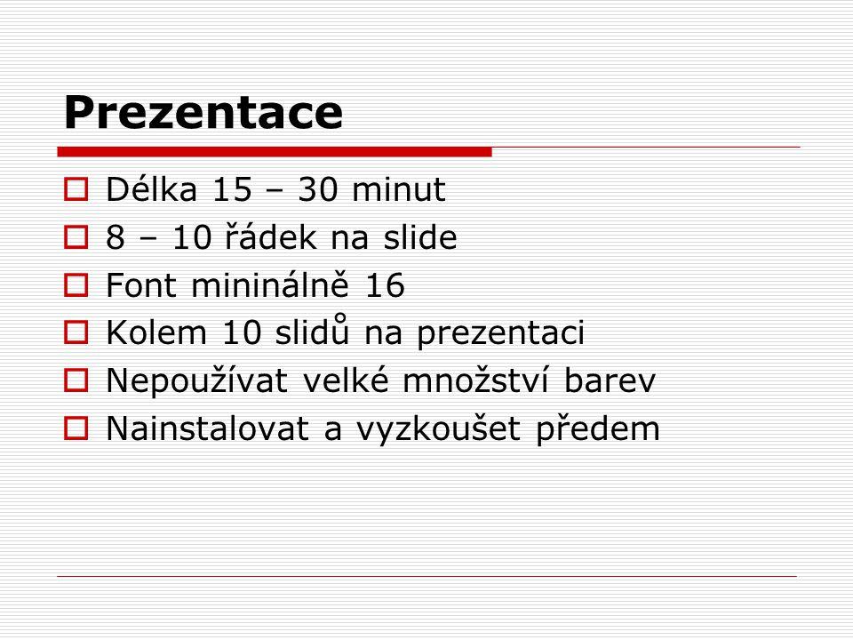 Prezentace Délka 15 – 30 minut 8 – 10 řádek na slide Font mininálně 16