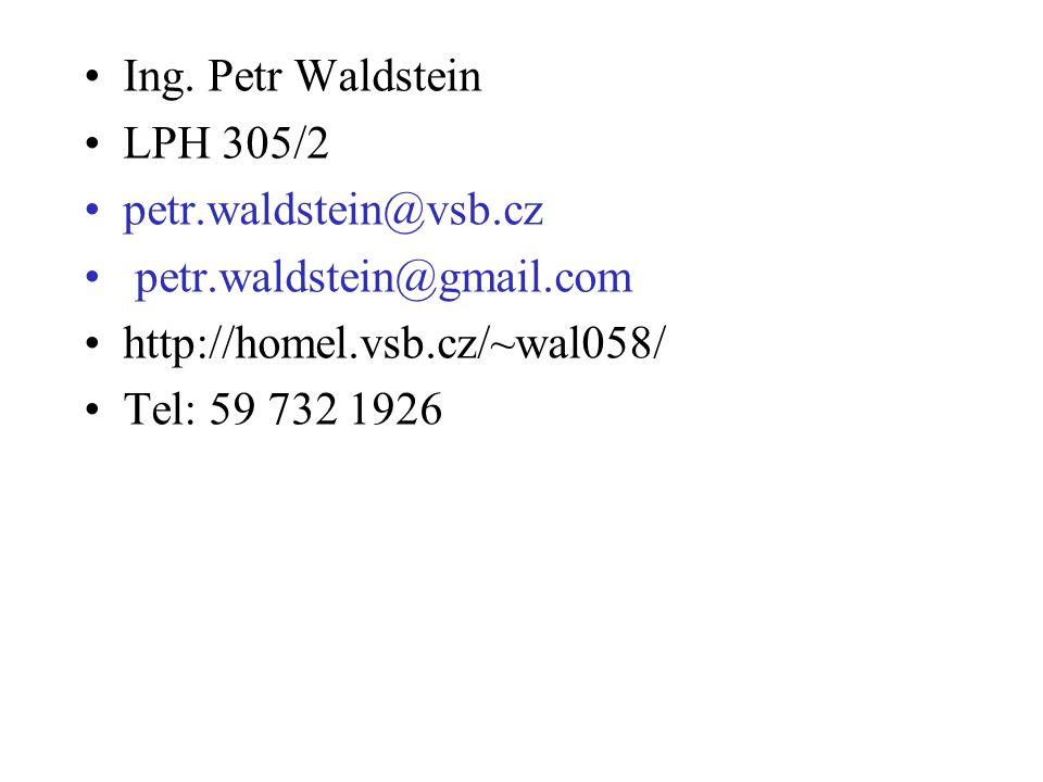 Ing. Petr Waldstein LPH 305/2. petr.waldstein@vsb.cz. petr.waldstein@gmail.com. http://homel.vsb.cz/~wal058/