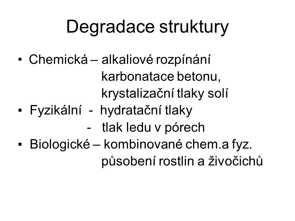 Degradace struktury Chemická – alkaliové rozpínání karbonatace betonu,