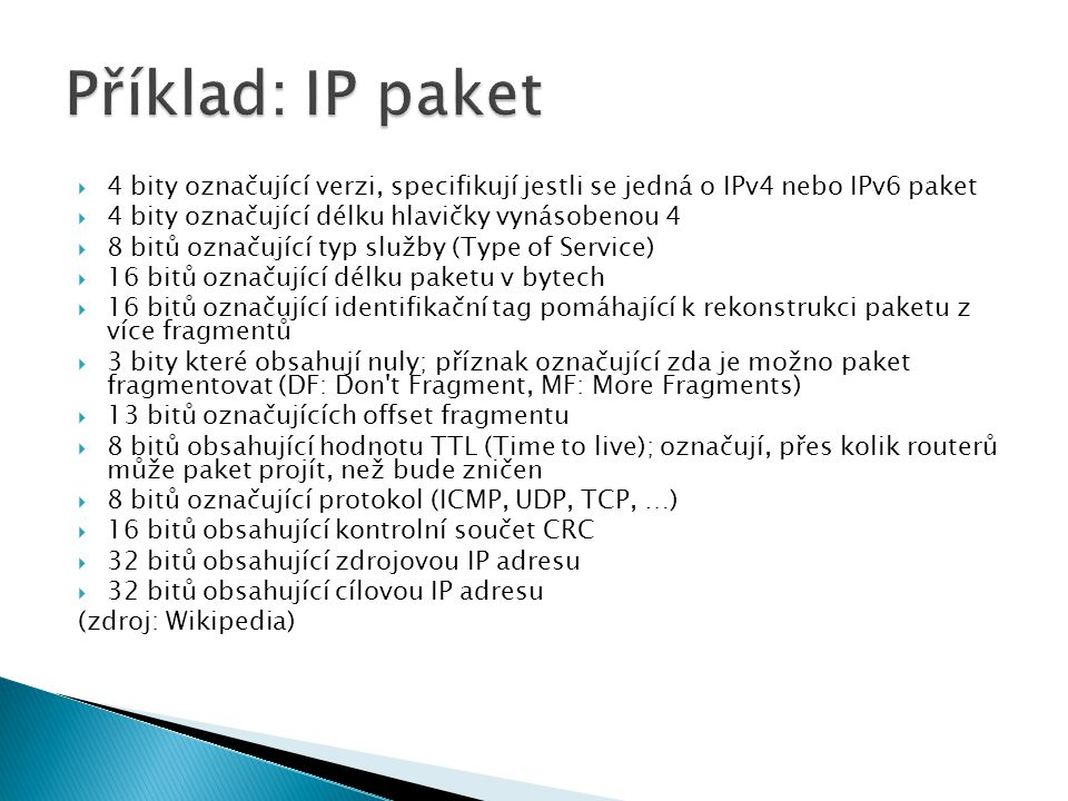 Příklad: IP paket 4 bity označující verzi, specifikují jestli se jedná o IPv4 nebo IPv6 paket. 4 bity označující délku hlavičky vynásobenou 4.