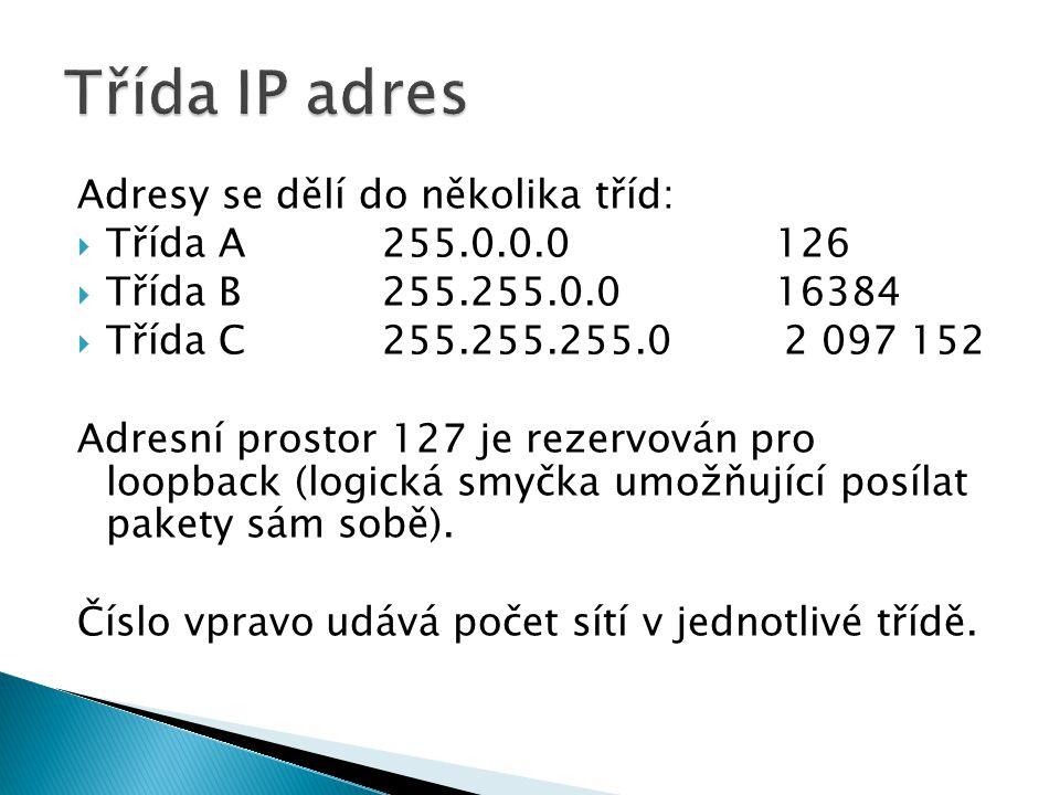 Třída IP adres Adresy se dělí do několika tříd: Třída A 255.0.0.0 126