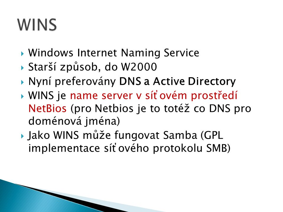 WINS Windows Internet Naming Service Starší způsob, do W2000