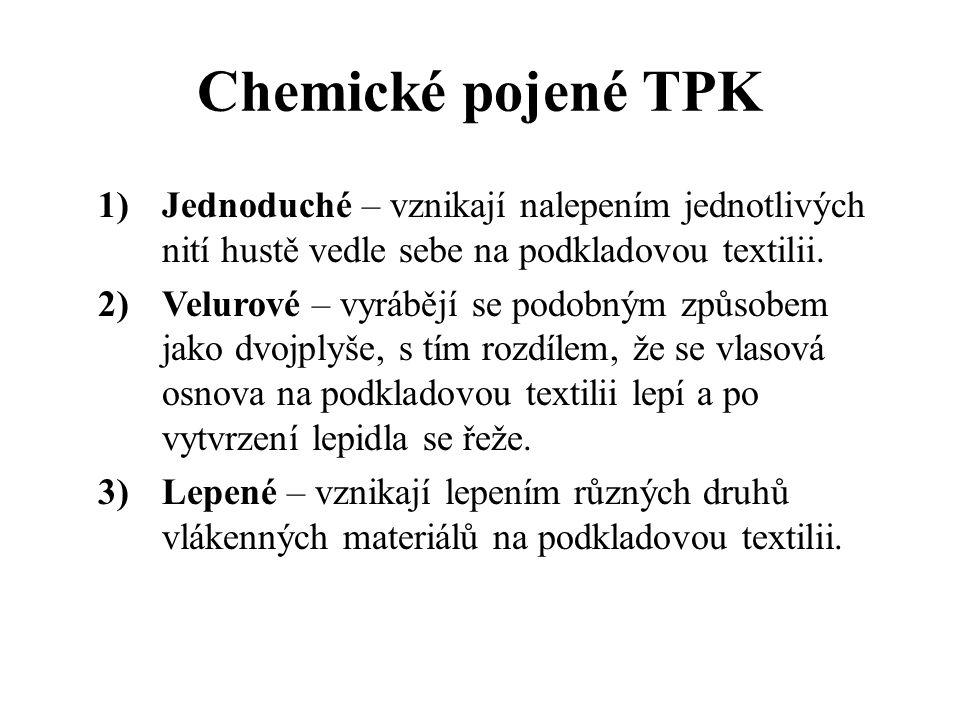 Chemické pojené TPK Jednoduché – vznikají nalepením jednotlivých nití hustě vedle sebe na podkladovou textilii.