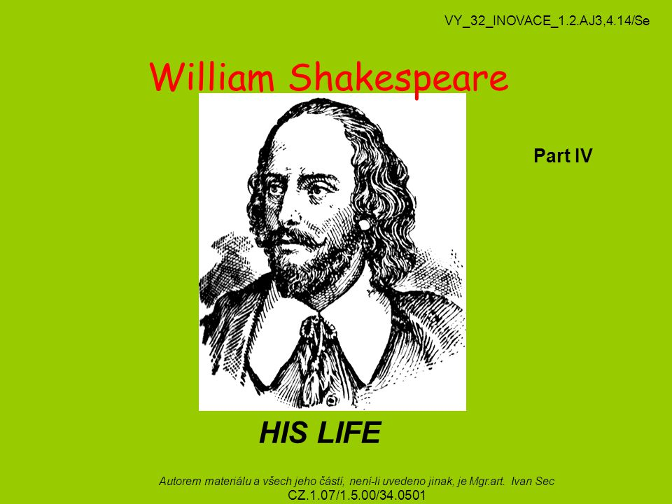 William Shakespeare HIS LIFE Part IV VY_32_INOVACE_1.2.AJ3,4.14/Se