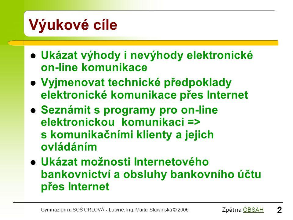 Výukové cíle Ukázat výhody i nevýhody elektronické on-line komunikace