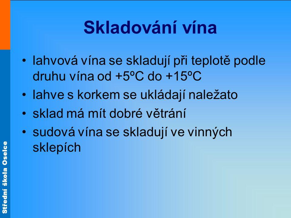 Skladování vína lahvová vína se skladují při teplotě podle druhu vína od +5ºC do +15ºC. lahve s korkem se ukládají naležato.