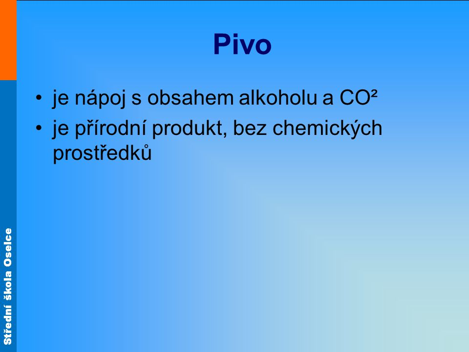 Pivo je nápoj s obsahem alkoholu a CO²