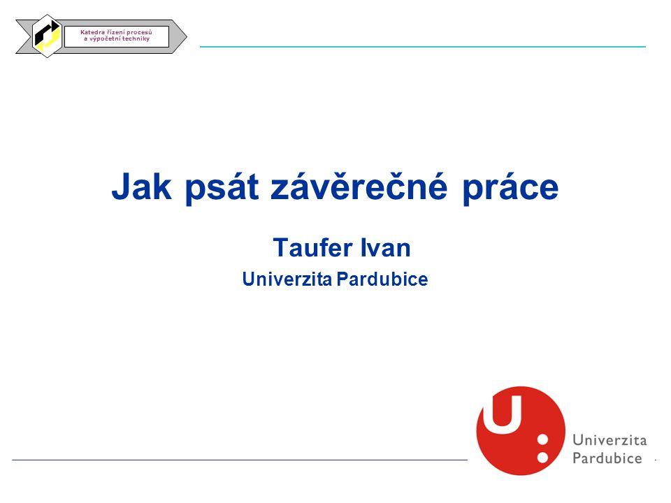 Jak psát závěrečné práce Taufer Ivan Univerzita Pardubice