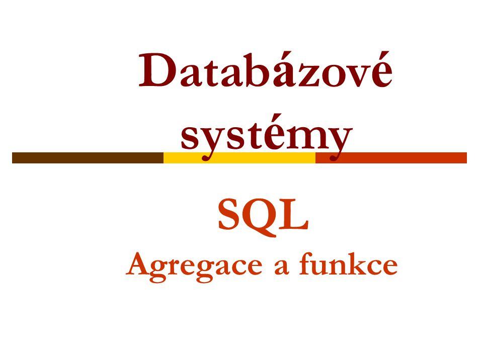 Databázové systémy SQL Agregace a funkce
