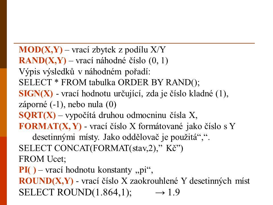 SELECT ROUND(1.864,1); → 1.9 MOD(X,Y) – vrací zbytek z podílu X/Y