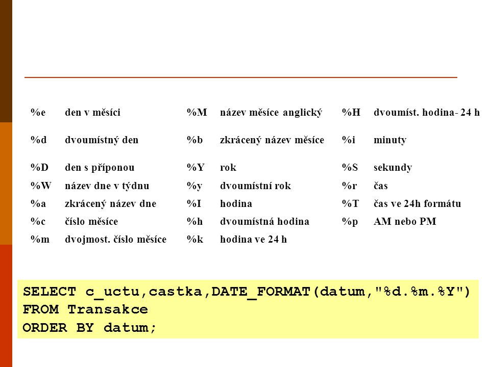 SELECT c_uctu,castka,DATE_FORMAT(datum, %d.%m.%Y ) FROM Transakce