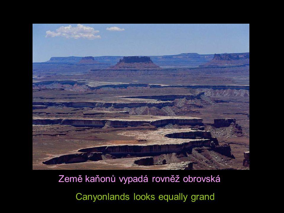 Země kaňonů vypadá rovněž obrovská
